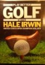 GOLF Play better golf with Hale Irwin